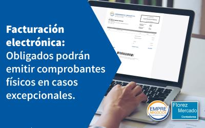 Facturación electrónica: Emisores designados podrán emitir comprobantes físicos en casos excepcionales.